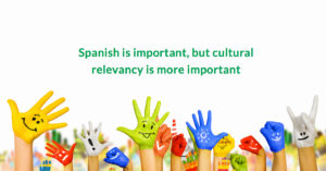 Spanish is important , cultural relevany is more important